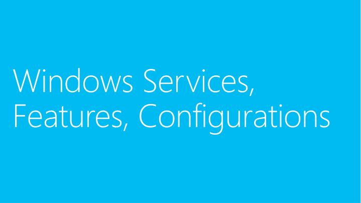 Windows Services, Features, Configurations