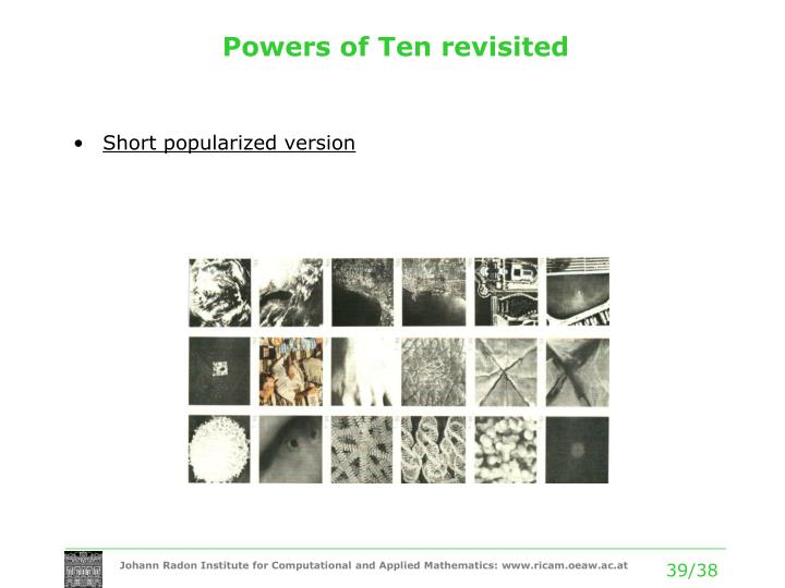 Powers of Ten revisited