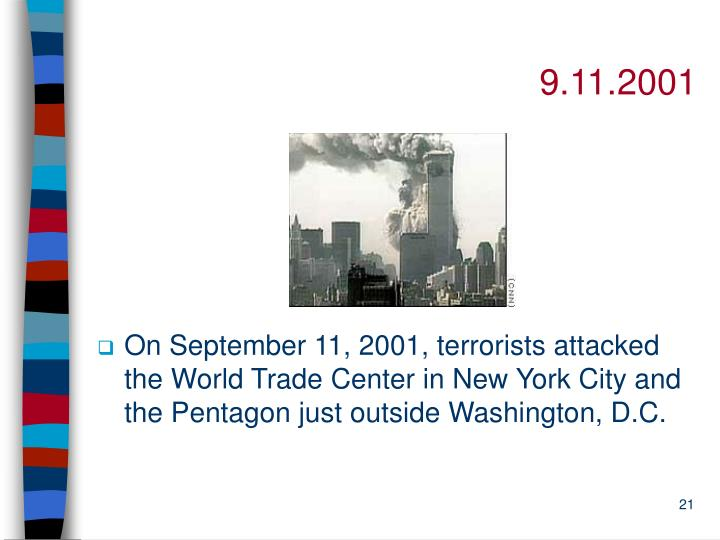 On September 11, 2001, terrorists attacked the World Trade Center in New York City and the Pentagon just outside Washington, D.C.