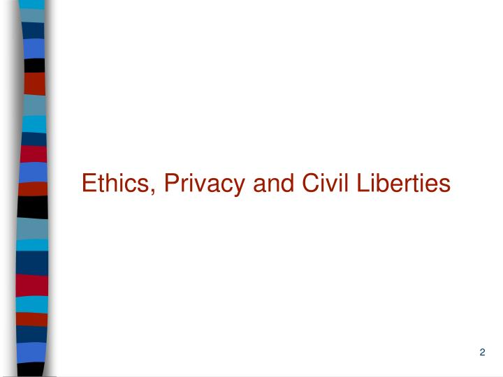 Ethics, Privacy and Civil Liberties