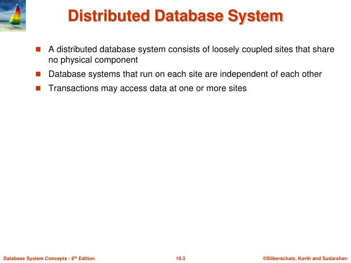 A distributed database system consists of loosely coupled sites that share no physical component