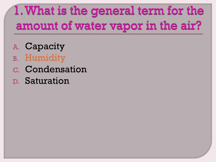 1. What is the general term for the amount of water vapor in the air?