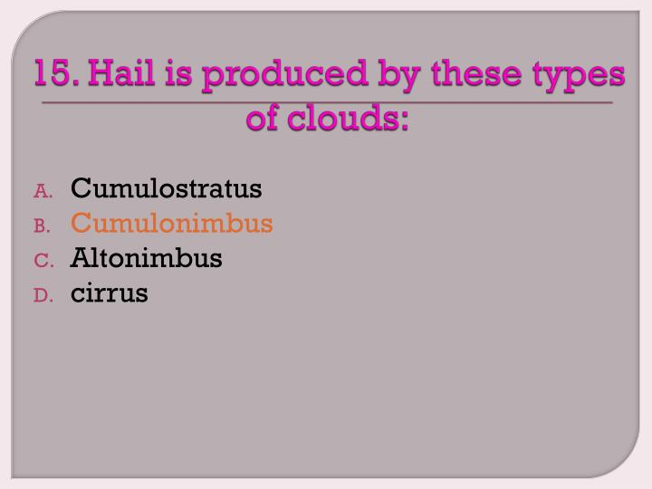 15. Hail is produced by these types of clouds: