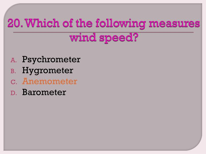 20. Which of the following measures wind speed?