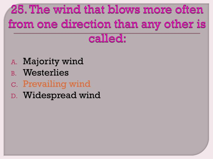 25. The wind that blows more often from one direction than any other is called: