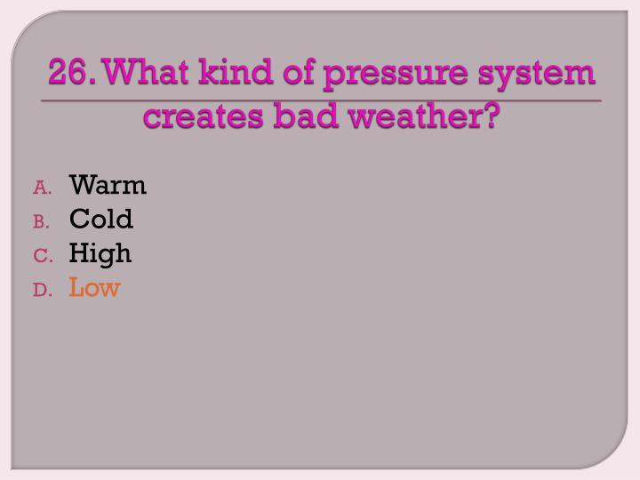 26. What kind of pressure system creates bad weather?