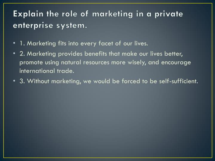 Explain the role of marketing in a private enterprise system.