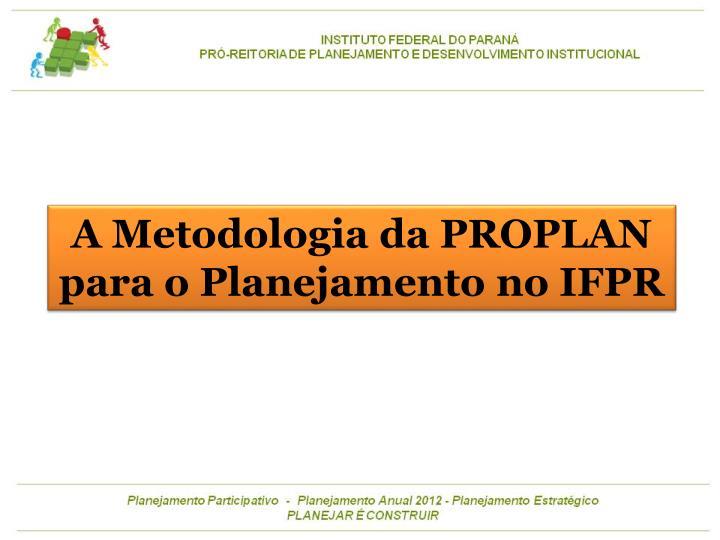 A Metodologia da PROPLAN para o Planejamento no IFPR