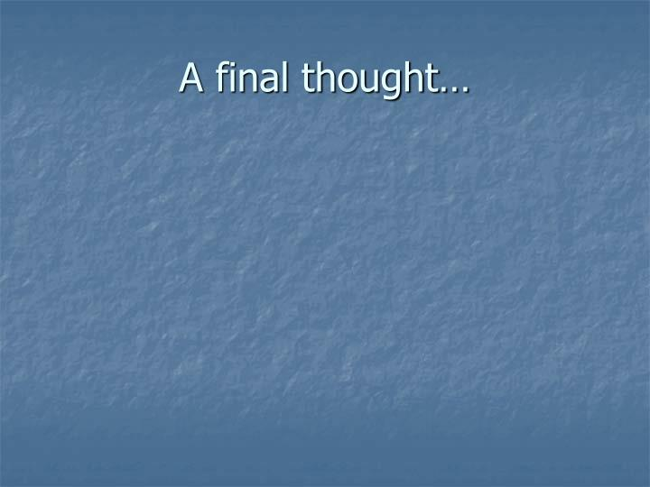 A final thought…