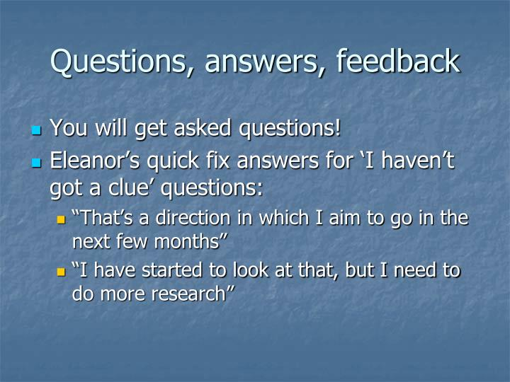 Questions, answers, feedback