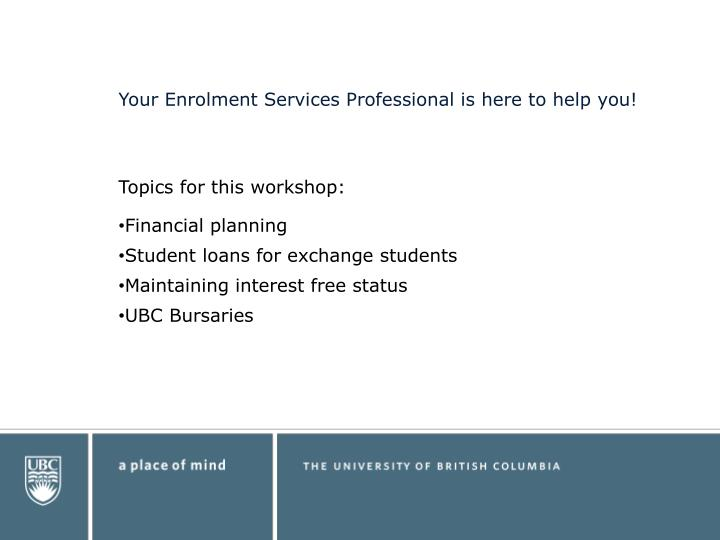 Your Enrolment Services Professional is here to help you!