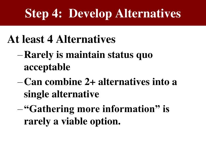 Step 4:  Develop Alternatives