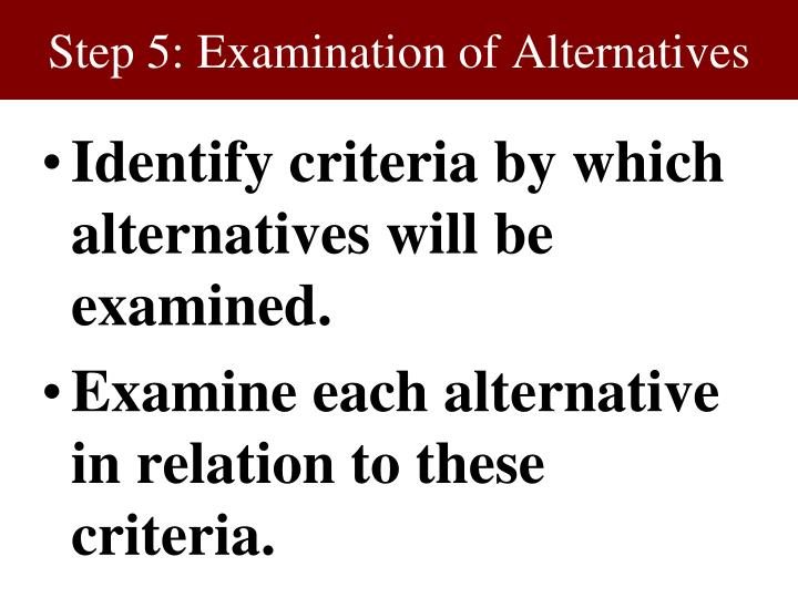 Step 5: Examination of Alternatives