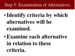step 5 examination of alternatives