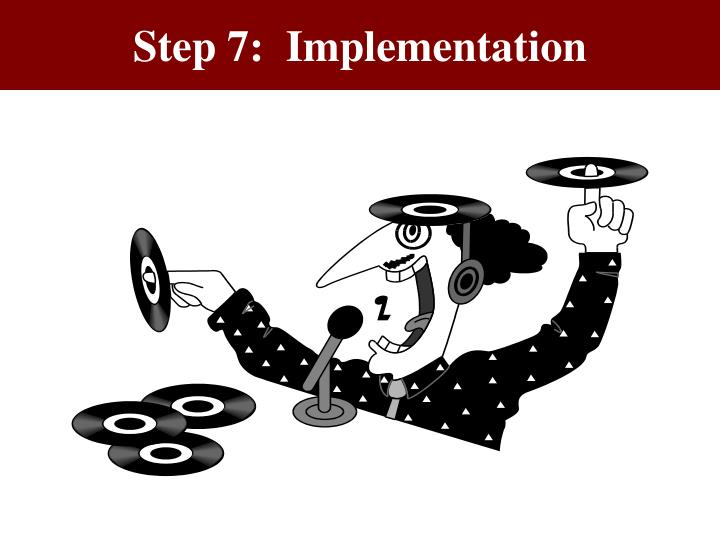 Step 7:  Implementation