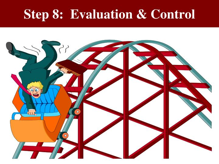 Step 8:  Evaluation & Control