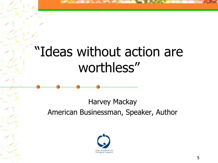 """Ideas without action are worthless"""