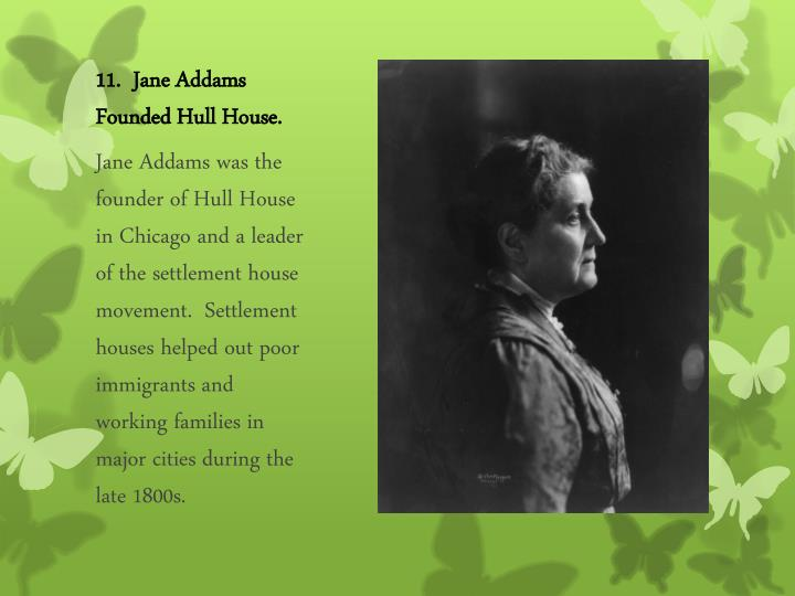 11.  Jane Addams Founded Hull House.