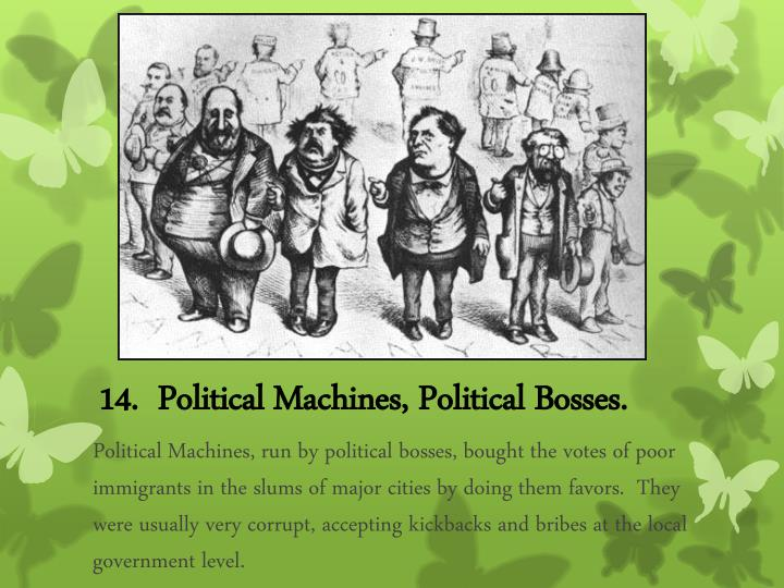 14.  Political Machines, Political Bosses.