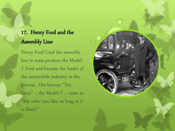 17.  Henry Ford and the Assembly Line