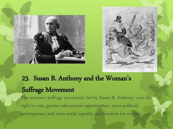 23.  Susan B. Anthony and the Woman's Suffrage Movement