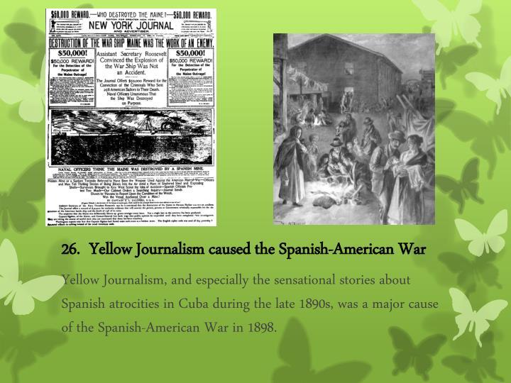 26.  Yellow Journalism caused the Spanish-American War