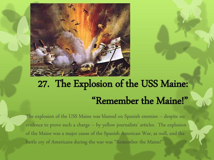27.  The Explosion of the USS Maine: