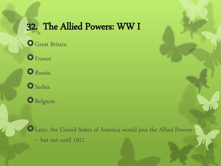 32.  The Allied Powers: WW I