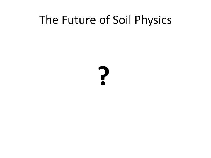 The Future of Soil Physics