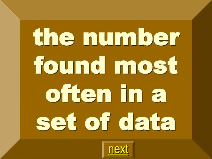 the number found most often in a set of data