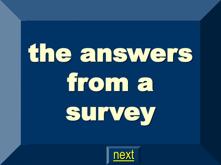 the answers from a survey