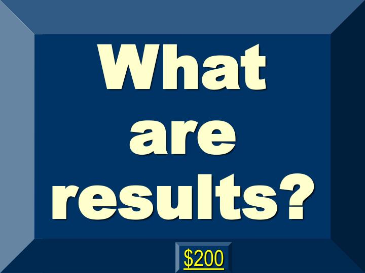 What are results?