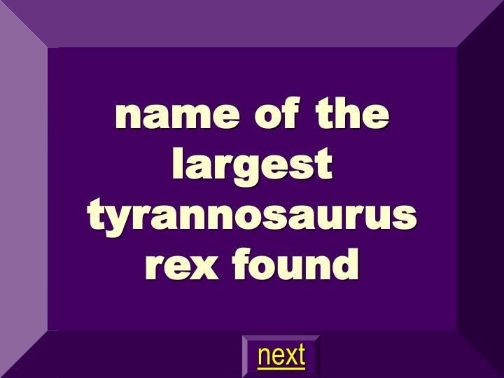 name of the largest tyrannosaurus rex found