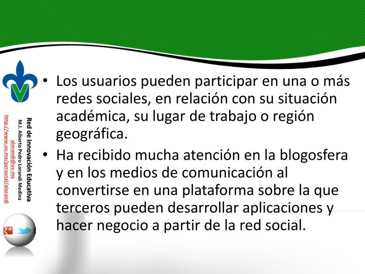 Los usuarios pueden participar en una o ms redes sociales, en relacin con su situacin acadmica, su lugar de trabajo o regin geogrfica.