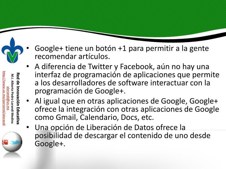 Google+ tiene un botn +1 para permitir a la gente recomendar artculos.