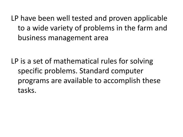LP have been well tested and proven applicable to a wide variety of problems in the farm and business management area