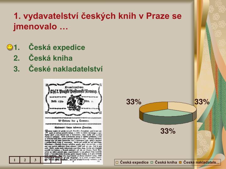 1. vydavatelství českých knih v Praze se jmenovalo …