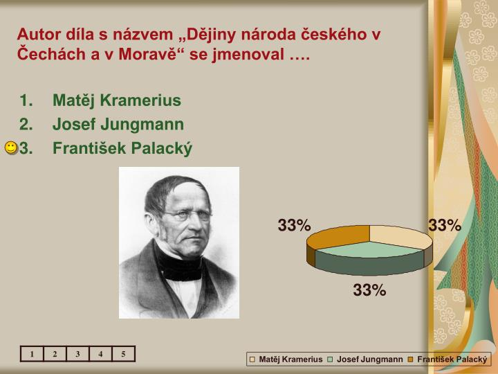 """Autor díla s názvem """"Dějiny národa českého v Čechách a v Moravě"""" se jmenoval …."""