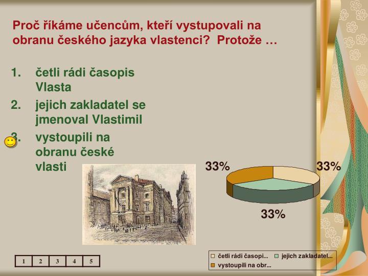 Proč říkáme učencům, kteří vystupovali na obranu českého jazyka vlastenci?  Protože …