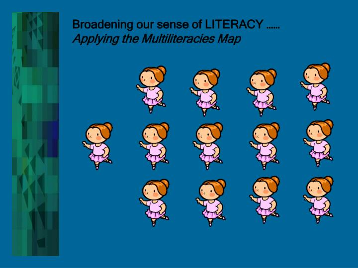Broadening our sense of LITERACY ……