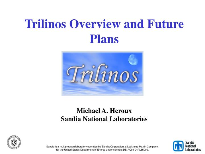 Trilinos overview and future plans michael a heroux sandia national laboratories