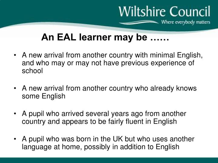 An EAL learner may be ……