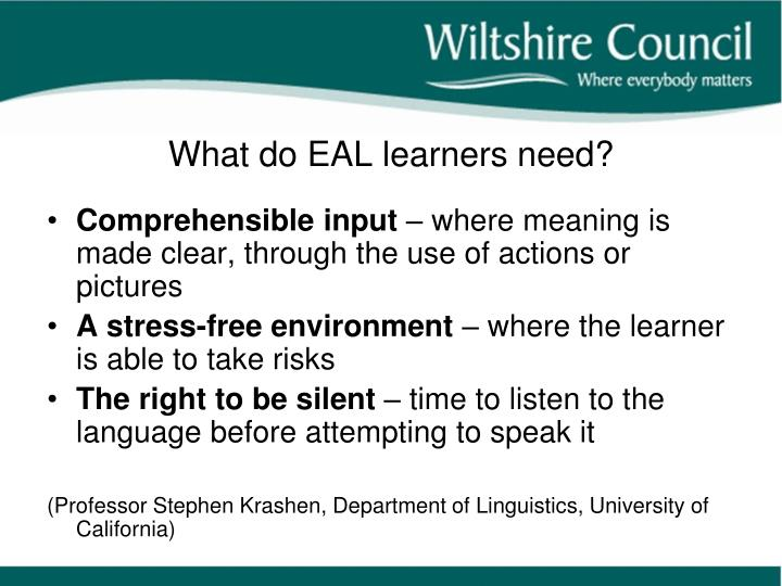 What do EAL learners need?