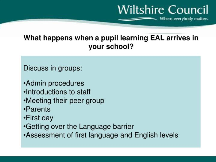 What happens when a pupil learning EAL arrives in your school?