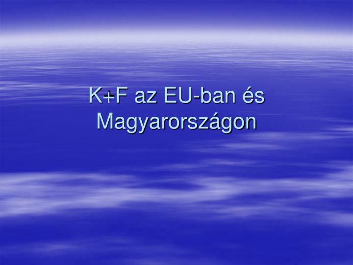 K+F az EU-ban s Magyarorszgon
