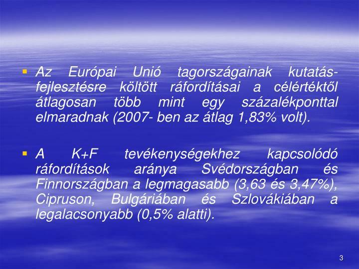 Az Eurpai Uni tagorszgainak kutats-fejlesztsre klttt rfordtsai a clrtktl tlagosan tbb mint egy szzalkponttal elmaradnak (2007- ben az tlag 1,83% volt).