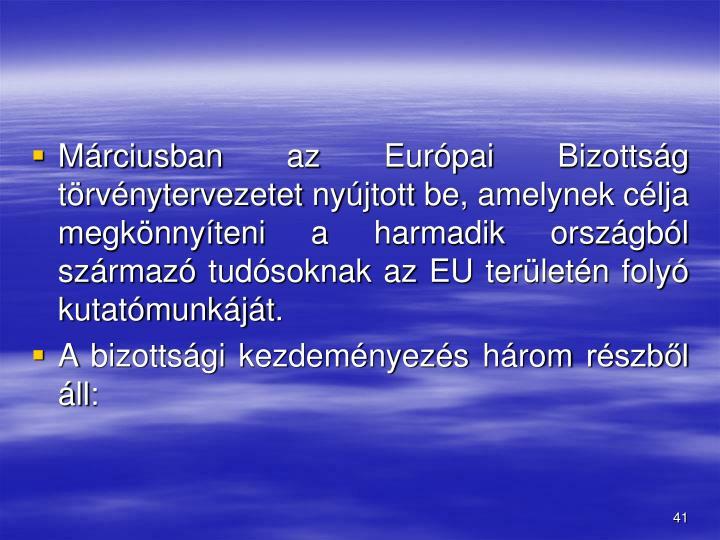 Mrciusban az Eurpai Bizottsg trvnytervezetet nyjtott be, amelynek clja megknnyteni a harmadik orszgbl szrmaz tudsoknak az EU terletn foly kutatmunkjt.