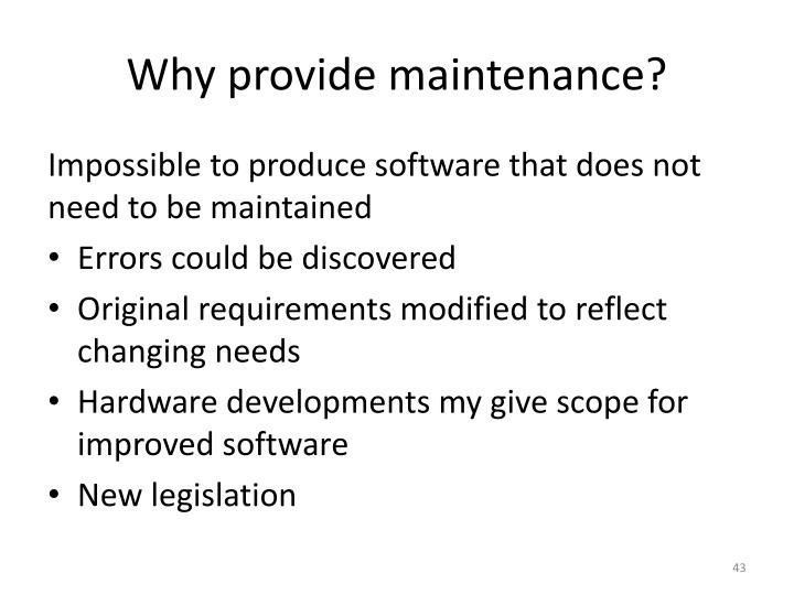 Why provide maintenance?