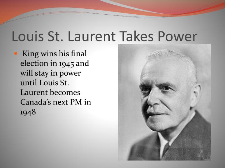 Louis St. Laurent Takes Power