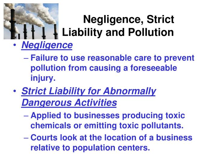 Negligence, Strict 	Liability and Pollution